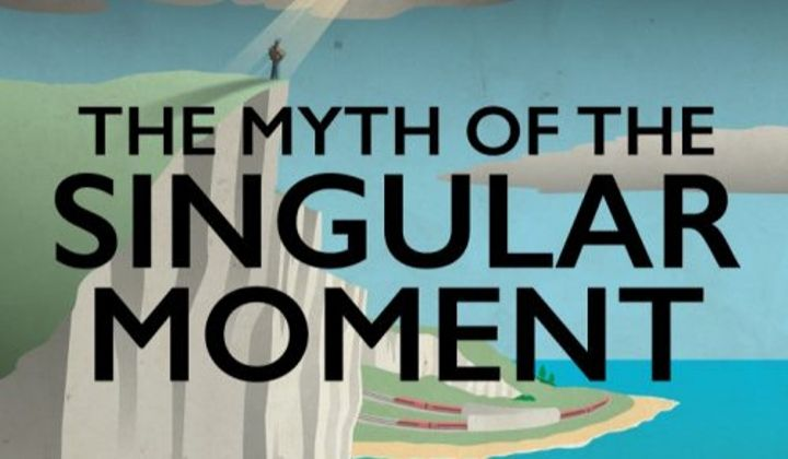 Myth of the Singular Moment